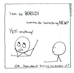 What to do when you are so bored